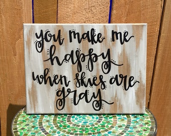 Quote Canvas: You make me happy when skies are gray