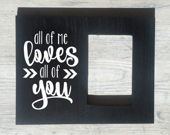 Personalized Boyfriend Husband Gift, Custom Picture Frame, Girlfriend Wife Photo Gift, Anniversary Photo Gift, All of Me Loves All of You