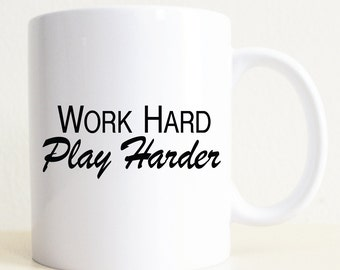 Work Hard, Play Harder Mug | Coworker Mug | Workaholic Gift | Friend Gift | Birthday Gift
