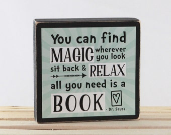 You can find MAGIC wherever you look - sit back and RELAX - All you need is a BOOK Dr. Seuss - Wood Block
