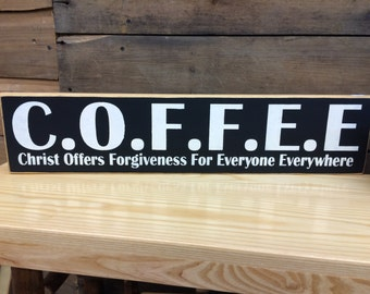 C.O.F.F.E.E - COFFEE Christ Offers Forgiveness For Everyone Everywhere Primitive Sign, Country Sign, Home Decor, Kitchen Decor