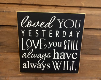 Loved You Yesterday Love You Still Always Have Always Will... Rustic Sign | Wedding Sign | Primitive Sign | Country Sign | Home Decor