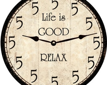 5 O Clock Relax Clock- Five O Clock Life is Good Clock- Can be Personalized
