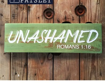 Unashamed - Romans 1:16 - Hand Painted Wooden Sign