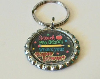 I Teach Pre School What is Your Super Power Metal Flattened Bottlecap Keychain Great Gift