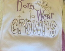 Born to wear crowns Embroidery Shirt with or without matching bow Long Sleeve Dress Short Sleeve Ruffles Onesie Gown 5x7 Design