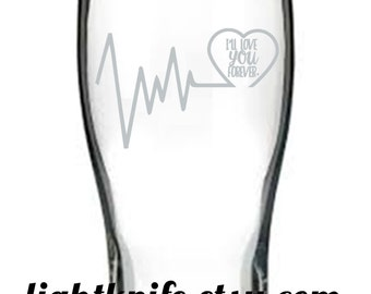 "Heartbeat Line { ECG Tracing } with Heart and ""I'll Love You Forever""  Engraved in a Pint Glass!"