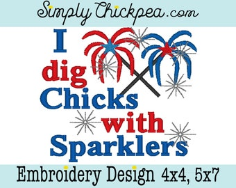 Embroidery Design - I Dig Chicks with Sparklers - July 4th - Patriotic - Independence Day - For 4x4 and 5x7 Hoops