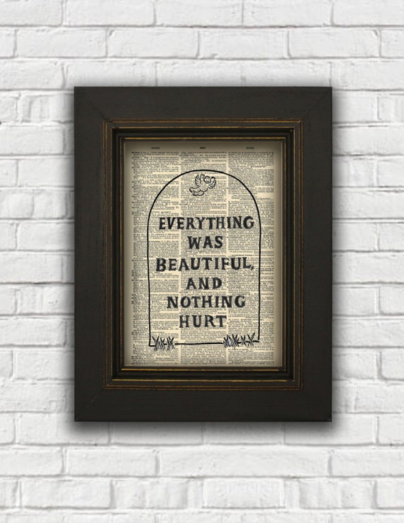 Everything was Beautiful and Nothing Hurt by FauxAntiquesFoYou