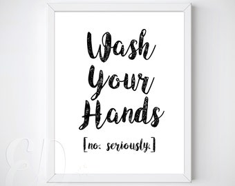 Wash Your Hands. No Seriously. Funny Wall Art, Bathroom Art, Kids Art, Guest Bathroom,  diy  - Bathroom Printable -  INSTANT DOWNLOAD