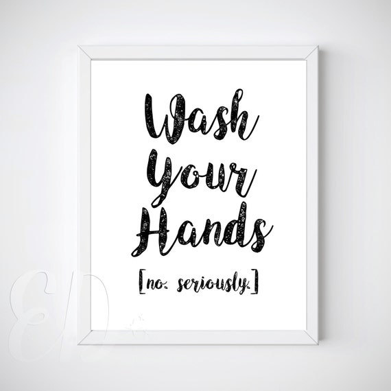 Wash Your Hands No Seriously Funny Wall Art Bathroom Art