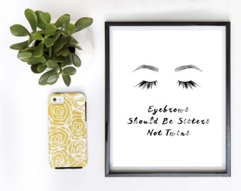 Eyebrows Should Be Sisters, Not Twins Wall Print
