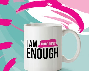 I Am More Than Enough - 11oz | Inspirational Mug - Motivational Quote Statement Mug