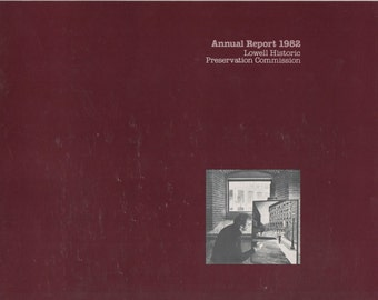 Lowell Historic Preservation Commission, Annual Report 1982  Lowell, Massachusetts, illustrated, 14 pages, good shape