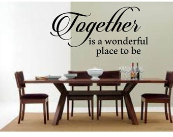 Together is a wonderful Place to be, Wall Decal, Dinining, Kitchen, Family Room Wall Decor