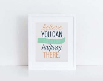 Believe You Can and You're Halfway There, Digital Print, Instant Download, Wall Art, Quote, Printable
