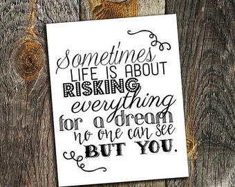 70% CLEARANCE THRU 7/30 Sometimes life is about risking everything for a dream no one can see but you, Typography Art Printable, 8x10 Instan
