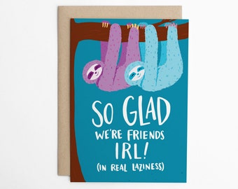 Funny Friendship Card, Sloth Card, Tumblr Card, IRL, Funny Card, Card for Friend, Lazy Card, BFF, Just Because Card, Anytime Card/C-289