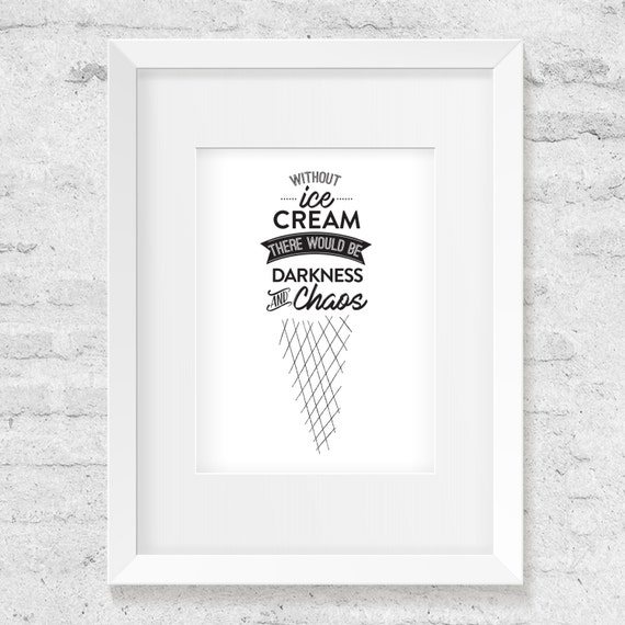 Without Ice Cream There Would Be Darkness And Chaos, Typography Design, Black & White - Art Print
