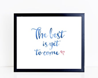 The best is yet to come, printable wall art, digital art, typography print, wall decor, wall art, office decor, home decor, motivational