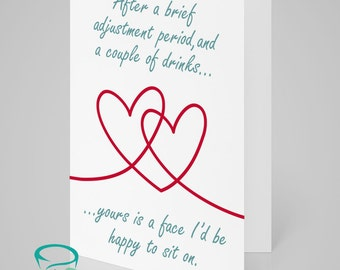 After a brief adjustment period, and a couple of drinks, yours is a face I'd be happy to sit on - Love Anniversary Adult Greetings Card