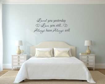 Loved you yesterday love you still...always have always will. Vinyl Wall Decal