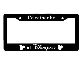 I'd Rather Be at Disneyland License Plate Frame