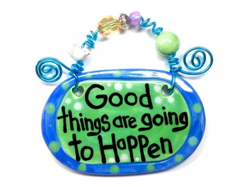 Good things are going to happen#625 green ceramic sign