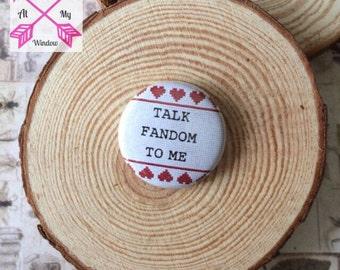 Talk fandom to me pin badge, Talk fandom to me buttton, Talk fandom to me pin, Fandom badge, Fandom button badge,