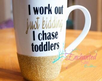 I Work Out Just Kidding I Chase Toddlers - Motivational and Original Coffee Mug:  Best Coffee Mugs , Mugs For Sale , Mug Shop ,  Cheap Mugs
