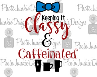 Cutting File Keeing it Classy and Caffeinated SVG Digital Cutting File
