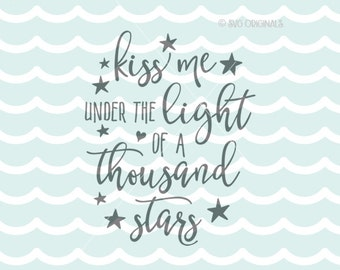 Kiss Me Under The Light Of A Thousand Stars SVG Cricut Explore & more. Cut or Print. Love Kiss Me Stars Light Valentine Wedding Bride SVG