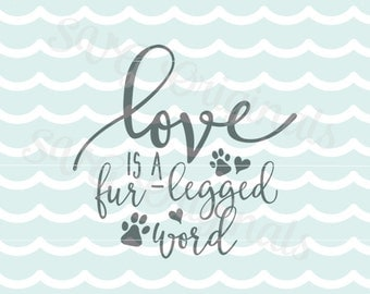 Dog Puppy SVG Love Is A Four Legged Word Play SVG * Fur * legged word. Cricut Explore and more. Puppy Dog Pet Love Dogs Fur Paw SVG