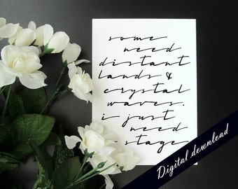 Singer Actor Performer Quote Printable - Modern Cursive Black and White 5 x 7 Digital Download - I Just Need a Stage