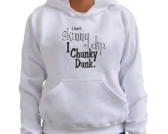 I don't Skinny dip I Chunky Dunk Women Hoodie
