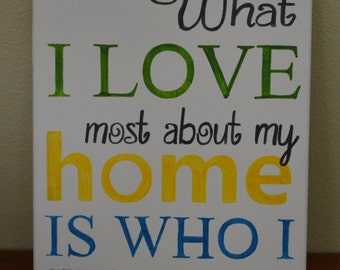 What I Love Most About my Home is Who I Share it With Canvas - Home Decor - Hand Painted Wall Art