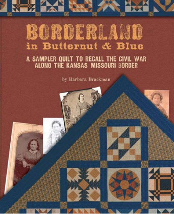 Borderland in Butternut & Blue: Sampler Quilt to Recall the Civil War Along the Kansas-Missouri Border. Quilt Patterns by Barbara Brackman