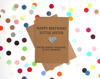 Funny Sister Birthday Card: Happy Birthday Little Sister, you're hardly annoying at all anymore