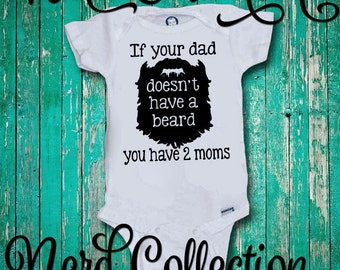 baby onesie if your dad doesnu0027t have a beard you have two moms bearded