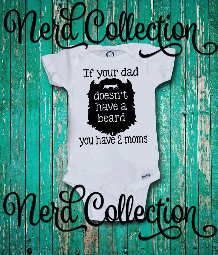 Baby Onesie If Your Dad Doesn T Have A Beard You Have Two