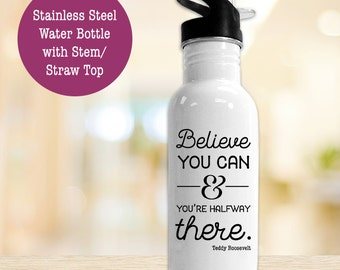 Stainless Steel Water Bottle - Believe You Can and You're Halfway There Motivational Quote - BPA Free Eco Friendly Water Bottle