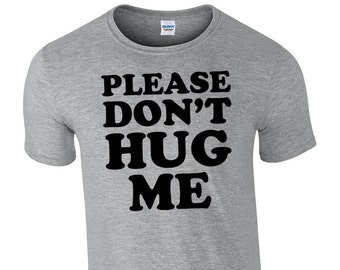 Please Don't Hug Me Custom Ring Spun Cotton T-Shirt
