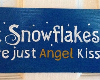 Snowflakes are just Angel Kisses hand painted wooden sign