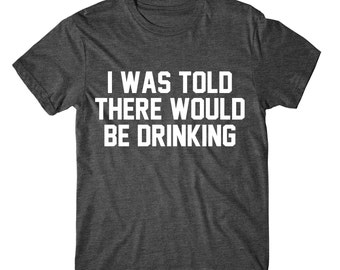 SOFT! I Was Told There Would Be Drinking, Womens Tee, Womens Graphic Tshirt, Womens Graphic Tees