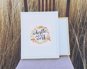 Whistle while you work Print - FREE SHIPPING