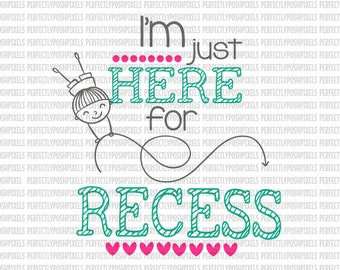 Back to School svg Just here for recess Kindergarten School T shirt Clip Art Vinyl Teachers Cutting Files for Cricut and Silhouette Cameo