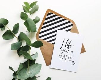 Hand lettered i like you a latte card + lined envelope