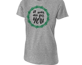 """Pride and Prejudice - """"It Was All For You"""" - Pride and Prejudice T-Shirt - Pride and Prejudice Quote - Darcy - Gray Women's Fitted T-Shirt"""