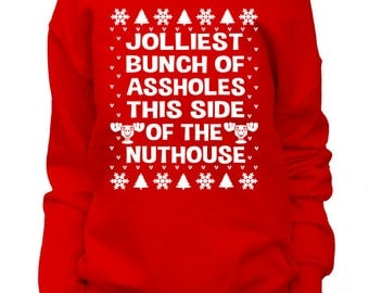 Jolliest Bunch of As*holes This Side of The Nuthouse. Womens Christmas Sweatshirt. Off shoulder Slouchy