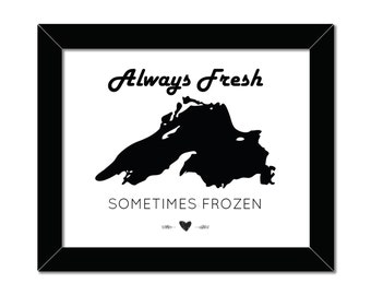 Always Fresh Sometimes Frozen | Lake Superior Print | 8x10 | Home Decor | Midwest | Keeping It Fresh | Instant Download | Great Lakes Print